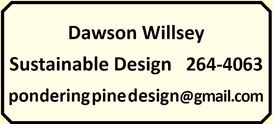 Dawson Willsey   Sustainable Design   264-4063 ponderingpinedesign@gmail.com